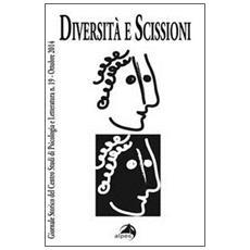 Giornale storico del centro studi di psicologia e letteratura. Vol. 19: Diversit� e scissioni.