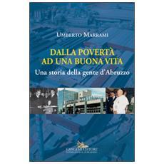 Dalla povert� ad una buona vita. Una storia della gente d'Abruzzo
