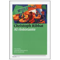 Al ristorante. Una storia culturale dalla pancia della modernità