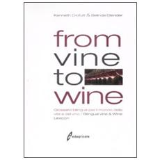 From vine to wine. Glossario bilingue per il mondo della vite e del vinoBilingual vine & wine lexicon