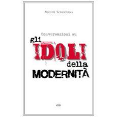Conversazioni sugli idoli della modernità
