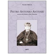 Pietro Antonio Antivari. Vescovo dei friulani a fine Ottocento