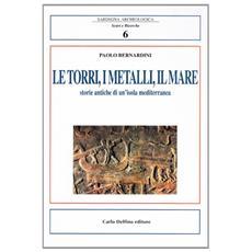 Le torri, i metalli, il mare. Storie antiche di un'isola mediterranea