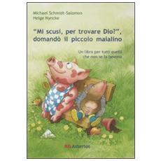 «Mi scusi, per trovare Dio? » Domandò il piccolo maialino