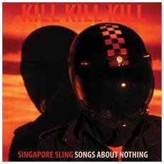 Singapore Sling - Kill Kill Kill (Songs About Nothing) Del