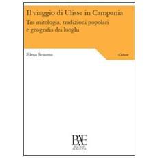 Il viaggio di Ulisse in Campania. Tra mitologia, tradizioni popolari e geografia dei luoghi