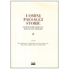 Uomini paesaggi storie. Studi di storia medievale per Giovanni Cherubini. Vol. 2