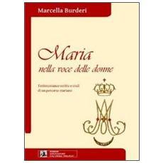 Maria nella voce delle donne. Testimonianze scritte e orali di un percorso mariano. Con CD Audio