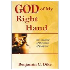 God of my right hand. The making of the man of purpose