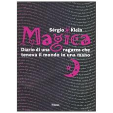 Magica. Diario di una ragazza che teneva il mondo in una mano