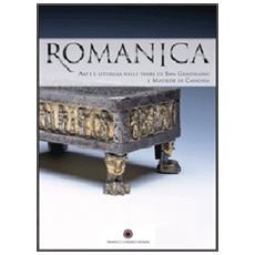 Romanica. Arte e liturgie nelle terre di San Geminiano e Matilde di Canossa. Catalogo della mostra (Modena, 16 dicembre 2006-1 aprile 2007