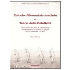 Calcolo differenziale assoluto e teoria della relatività. Dalle lezioni del prof. Marcolongo tenute nella R. Università di Napoli l'anno scolastico 1919-1920