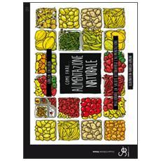 Come fare. . . Alimentazione naturale. Migliorare la salute attraverso l'alimentazione