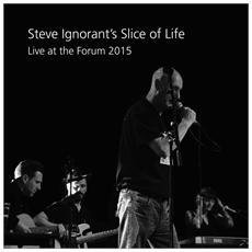 Steve Ignorants Slice Of Life - Live At The Forum 2015