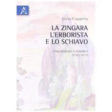 La zingara, l'erborista e lo schiavo. L'inquisizione a Maiorca (1583-1625)
