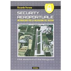 Security aeroportuale. Metodologie per la valutazione del rischio. Il risk assessment ed il risk management