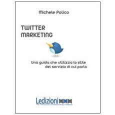 Twitter marketing in 140 tweet. Una guida che utilizza lo stile del servizio di cui parla