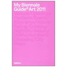 My Biennale guide art 2011. Ediz. italiana e inglese