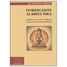 Introduzione al Kriya yoga. Trattato sui centri radianti lungo la colonna vertebrale dell'uomo