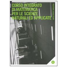 Corso integrato di matematica per le scienze naturali ed applicate. Con CD-ROM