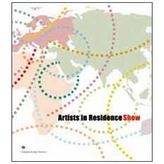 Artists in residence show. Catalogo della mostra. Ediz. multilingue