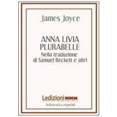Anna Livia Plurabelle. Nella traduzione di Samuel Beckett e altri. Ediz. multilingue