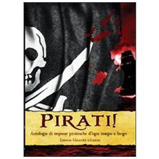 Pirati! Antologia di imprese piratesche d'ogni tempo e luogo