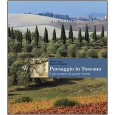 Paesaggio in Toscana. Il più umano di questi mondi