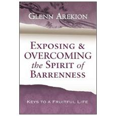 Exposing & overcoming the spirit of barrenness. Keys to a fruitful li fe