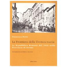 La frontiera della democrazia. La Repubblica romana del 1849 nella provincia di Fermo