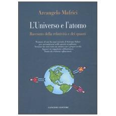 L'universo e l'atomo. Racconto della relatività e dei quanti