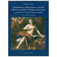 Committenza, collezionismo e mercato dell'arte tra Roma e Bologna nel Seicento. La quadreria di Cristiana Duglioli Angelelli