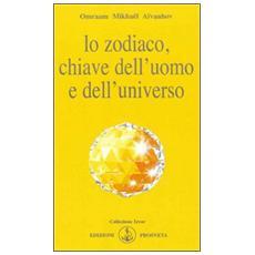 Lo zodiaco, chiave dell'uomo e dell'universo