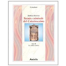 Storia criminale del cristianesimo. Vol. 3: La Chiesa antica