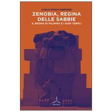 Zenobia, regina delle sabbie. Il regno di Palmira i i suoi templi