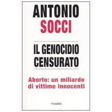 Il genocidio censurato. Aborto: un miliardo di vittime innocenti