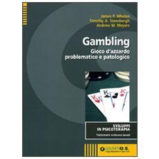 Gambling. Gioco d'azzardo problematico e patologico