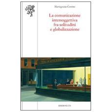 La comunicazione intersoggettiva fra solitudini e globalizzazione