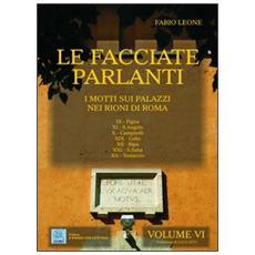 Le facciate parlanti. Vol. 6: I motti sui palazzi nei rioni di Roma.