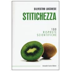 Stitichezza. 100 risposte scientifiche