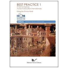 Best practice. A tool to improve museum education internationally. Vol. 1