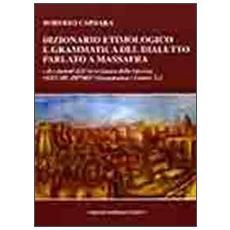 Dizionario etimologico e grammatica del dialetto parlato a Massafra e dei dialetti dell'arco jonico delle Gravine. Vol. 1: Grammatica. Lettere A-L.