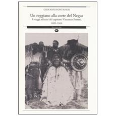 Un reggiano alla corte del Negus. I viaggi africani del capitano Vincenzo Ferrari, 1831-1910