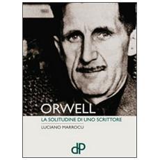 Orwell. La solitudine di uno scrittore