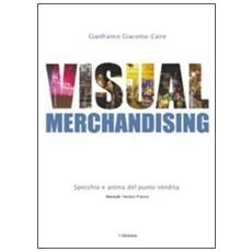 Visual merchandising. Specchio e anima del punto vendita