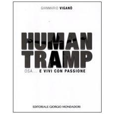 Human tramp. Osa. . . e vivi con passione