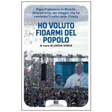 Ho voluto fidarmi del popolo. Papa Francesco in Brasile: fotoracconto del viaggio che ha cambiato il volto della Chiesa