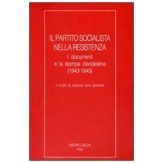 Partito Socialista nella Resistenza. I documenti e la stampa clandestina (Il)