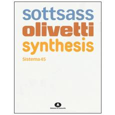 Sottsass Olivetti Synthesis. Sistema 45. Ediz. italiana e inglese
