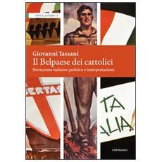Il belpaese dei cattolici. Novecento italiano: politica e interpretazioni